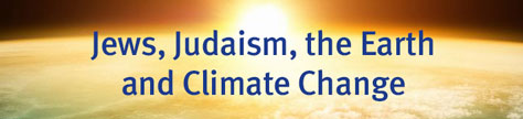 Jews, Judaism, the Earth and Climate Change